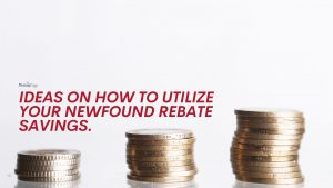 Ideas on How to Utilize your Newfound Rebate Savings