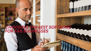 Choosing the Best Software for F&B Businesses