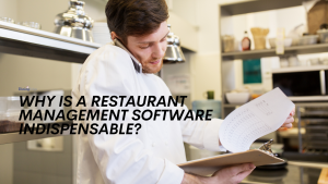 Why is a Restaurant Management Software Indispensable?