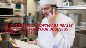 Is Online Food Software Really Important for Your Business After COVID-19?