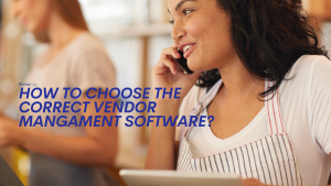 How to Choose the Correct Vendor Management Software?